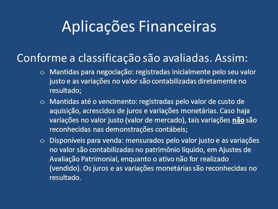 Ativo Circulante Aplicações Financeiras: Representados substancialmente por aplicações em títulos de renda fixa, como certificados de depósitos bancár