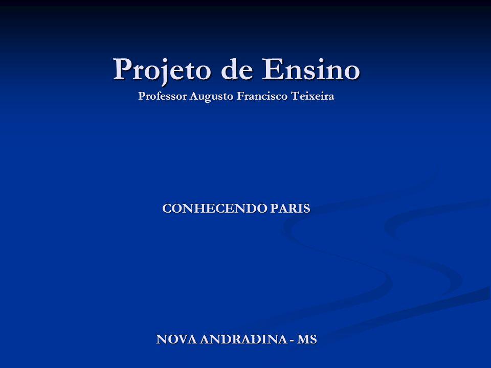 Projeto de Ensino Professor Augusto Francisco Teixeira CONHECENDO PARIS NOVA ANDRADINA - MS