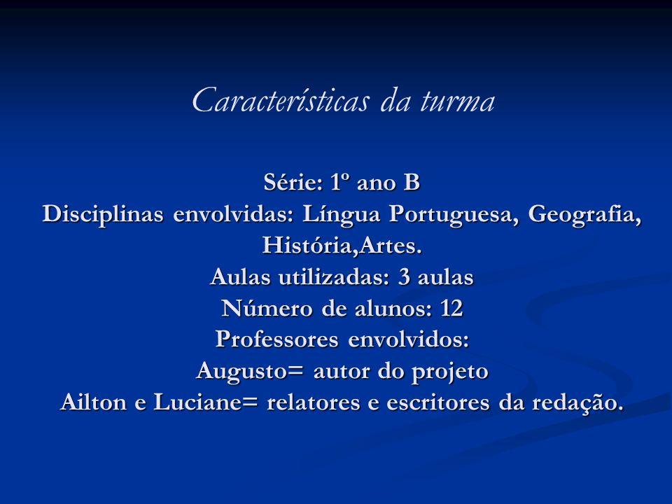 Série: 1º ano B Disciplinas envolvidas: Língua Portuguesa, Geografia, História,Artes. Aulas utilizadas: 3 aulas Número de alunos: 12 Professores envol