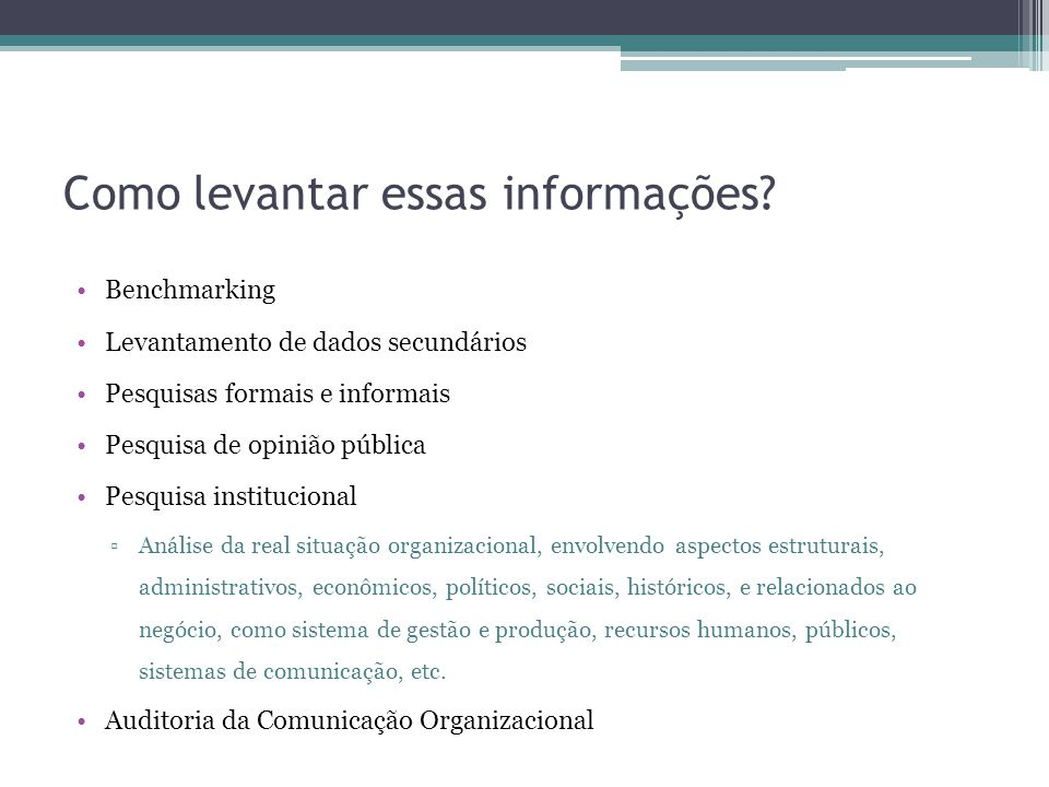 Como levantar essas informações? Benchmarking Levantamento de dados secundários Pesquisas formais e informais Pesquisa de opinião pública Pesquisa ins