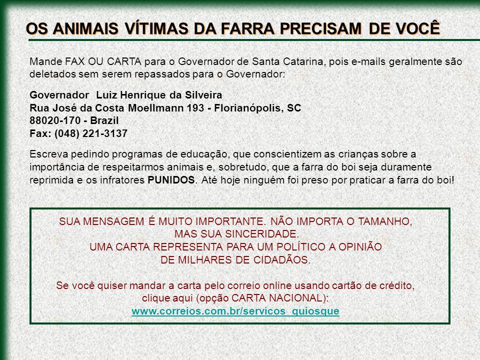 Mande FAX OU CARTA para o Governador de Santa Catarina, pois e-mails geralmente são deletados sem serem repassados para o Governador: Governador Luiz