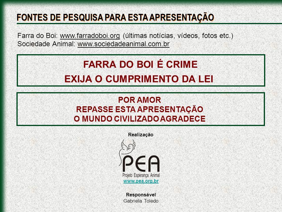 Farra do Boi: www.farradoboi.org (últimas notícias, vídeos, fotos etc.) Sociedade Animal: www.sociedadeanimal.com.br FARRA DO BOI É CRIME EXIJA O CUMP