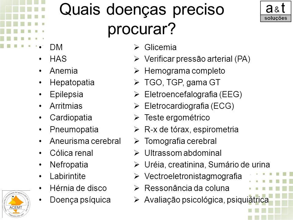 Quais doenças preciso procurar? DM HAS Anemia Hepatopatia Epilepsia Arritmias Cardiopatia Pneumopatia Aneurisma cerebral Cólica renal Nefropatia Labir