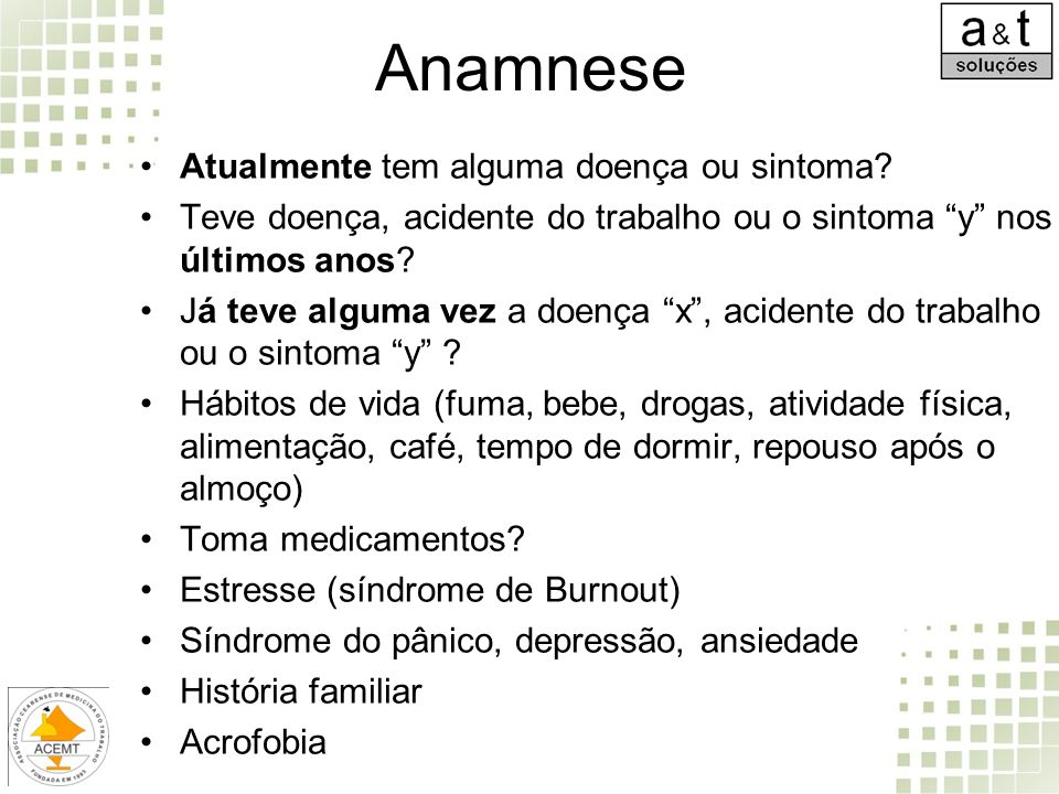 """Anamnese Atualmente tem alguma doença ou sintoma? Teve doença, acidente do trabalho ou o sintoma """"y"""" nos últimos anos? Já teve alguma vez a doença """"x"""""""