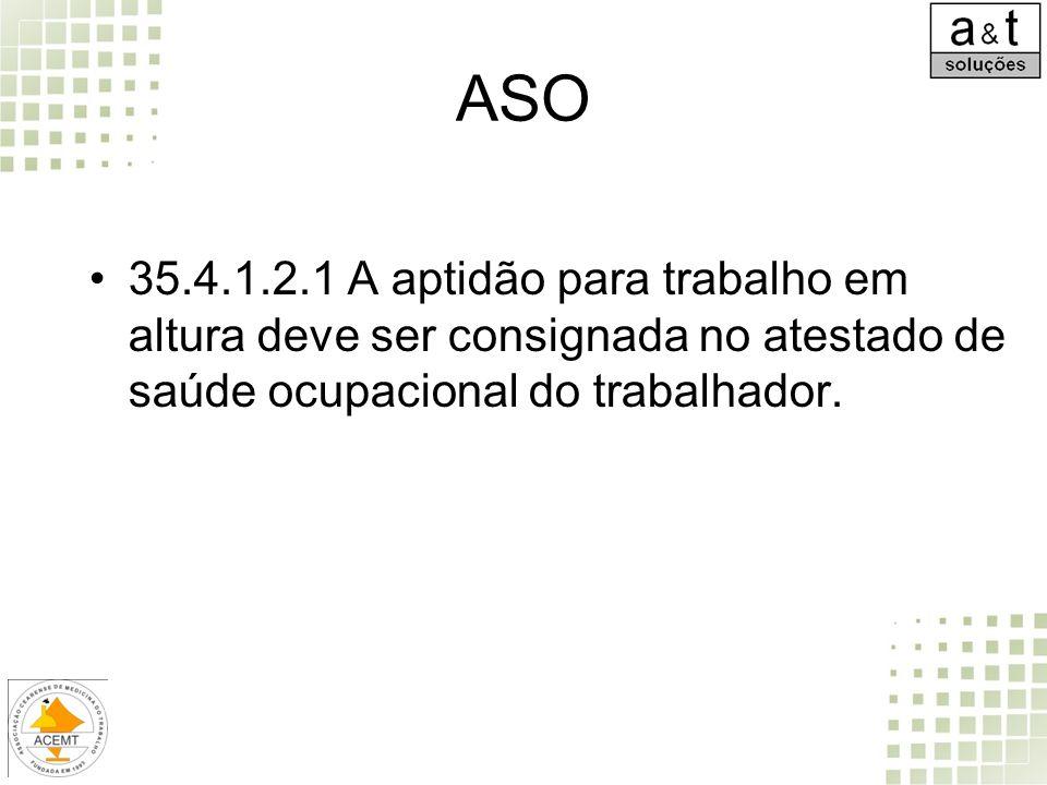 ASO 35.4.1.2.1 A aptidão para trabalho em altura deve ser consignada no atestado de saúde ocupacional do trabalhador.