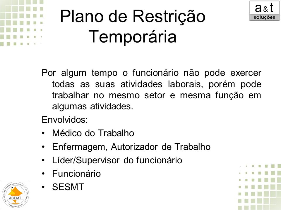 Plano de Restrição Temporária Por algum tempo o funcionário não pode exercer todas as suas atividades laborais, porém pode trabalhar no mesmo setor e