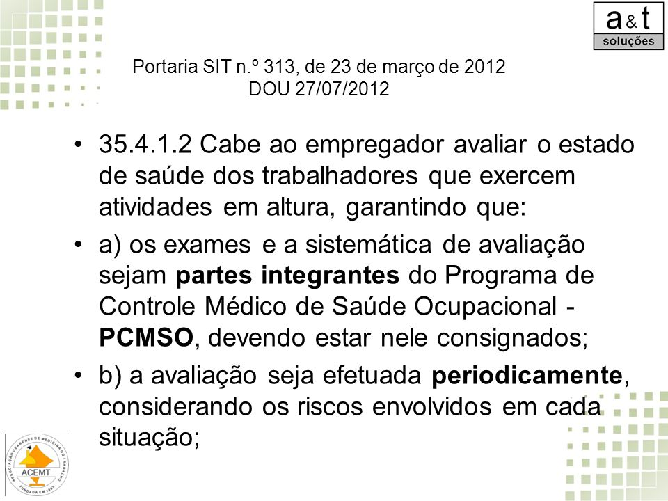 35.4.1.2 Cabe ao empregador avaliar o estado de saúde dos trabalhadores que exercem atividades em altura, garantindo que: a) os exames e a sistemática