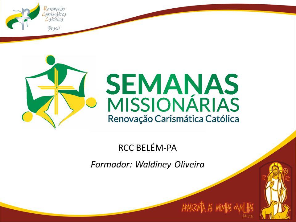 RCC BELÉM-PA Formador: Waldiney Oliveira