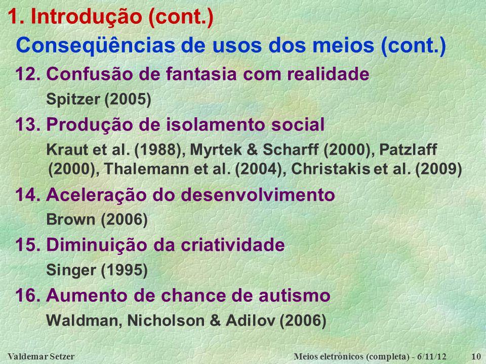 Valdemar SetzerMeios eletrônicos (completa) - 6/11/1210 1. Introdução (cont.) Conseqüências de usos dos meios (cont.) 12. Confusão de fantasia com rea