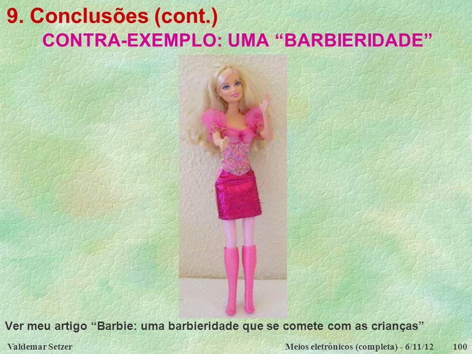 """Valdemar SetzerMeios eletrônicos (completa) - 6/11/12100 9. Conclusões (cont.) CONTRA-EXEMPLO: UMA """"BARBIERIDADE"""" Ver meu artigo """"Barbie: uma barbieri"""