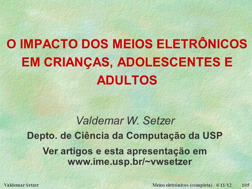 Valdemar SetzerMeios eletrônicos (completa) - 6/11/12105 Valdemar W. Setzer Depto. de Ciência da Computação da USP Ver artigos e esta apresentação em