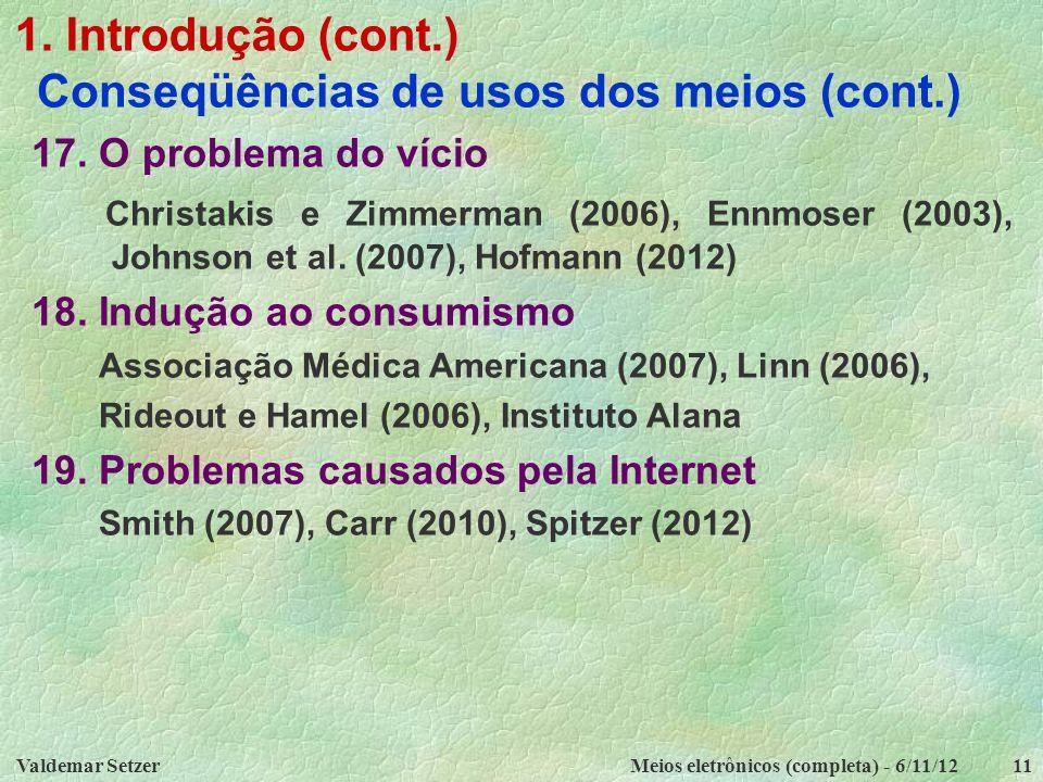 Valdemar SetzerMeios eletrônicos (completa) - 6/11/1211 1. Introdução (cont.) Conseqüências de usos dos meios (cont.) 17. O problema do vício Christak