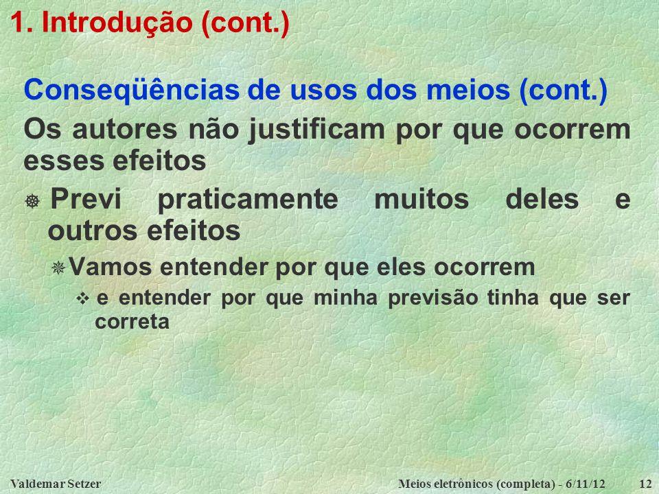 Valdemar SetzerMeios eletrônicos (completa) - 6/11/1212 1. Introdução (cont.) Conseqüências de usos dos meios (cont.) Os autores não justificam por qu
