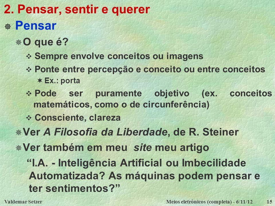 Valdemar SetzerMeios eletrônicos (completa) - 6/11/1215 2. Pensar, sentir e querer  Pensar  O que é?  Sempre envolve conceitos ou imagens  Ponte e