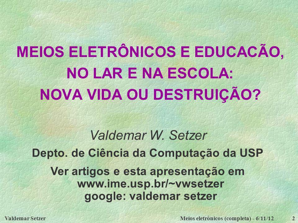 Valdemar SetzerMeios eletrônicos (completa) - 6/11/122 MEIOS ELETRÔNICOS E EDUCACÃO, NO LAR E NA ESCOLA: NOVA VIDA OU DESTRUIÇÃO.