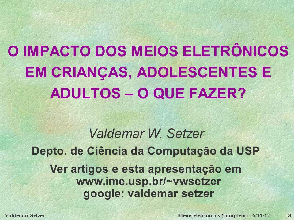 Valdemar SetzerMeios eletrônicos (completa) - 6/11/123 O IMPACTO DOS MEIOS ELETRÔNICOS EM CRIANÇAS, ADOLESCENTES E ADULTOS – O QUE FAZER.