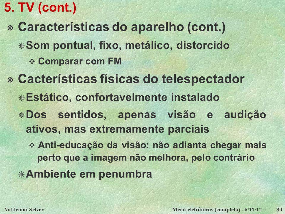 Valdemar SetzerMeios eletrônicos (completa) - 6/11/1230 5. TV (cont.)  Características do aparelho (cont.)  Som pontual, fixo, metálico, distorcido