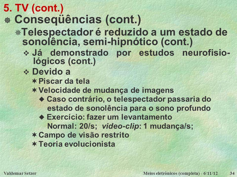 Valdemar SetzerMeios eletrônicos (completa) - 6/11/1234 5. TV (cont.)  Conseqüências (cont.)  Telespectador é reduzido a um estado de sonolência, se