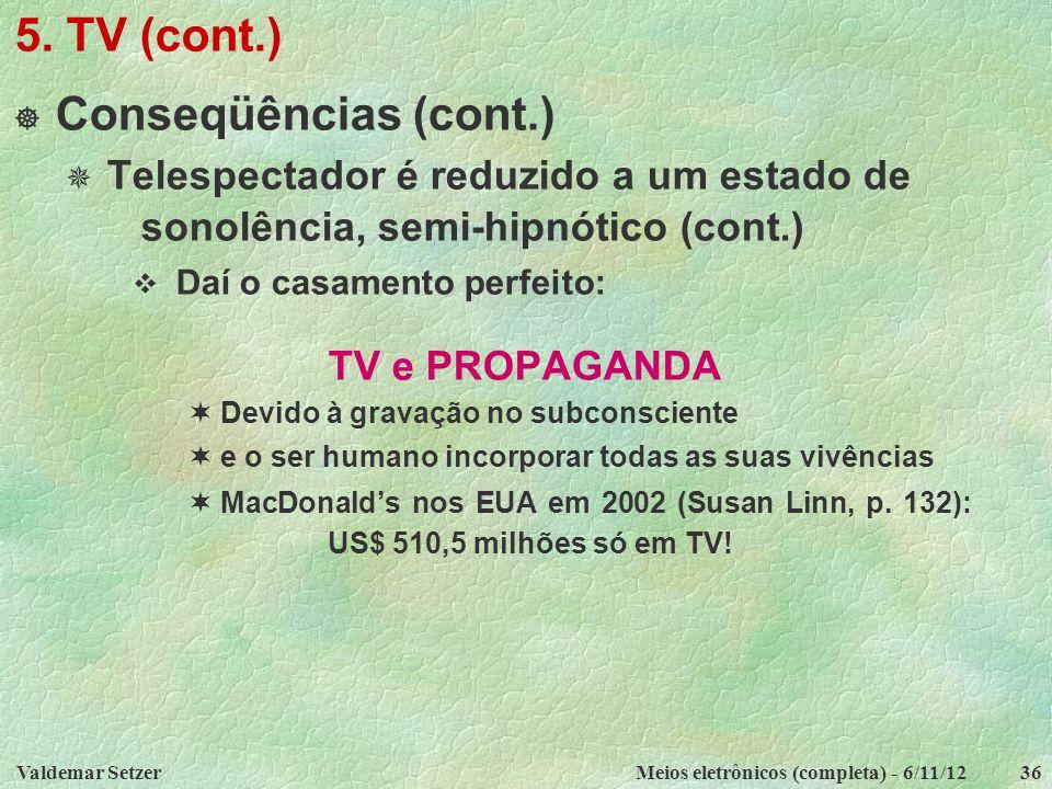 Valdemar SetzerMeios eletrônicos (completa) - 6/11/1236 5. TV (cont.)  Conseqüências (cont.)  Telespectador é reduzido a um estado de sonolência, se