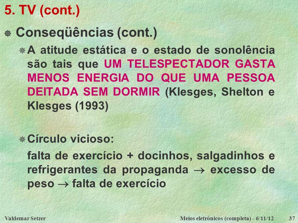 Valdemar SetzerMeios eletrônicos (completa) - 6/11/1237 5. TV (cont.)  Conseqüências (cont.)  A atitude estática e o estado de sonolência são tais q