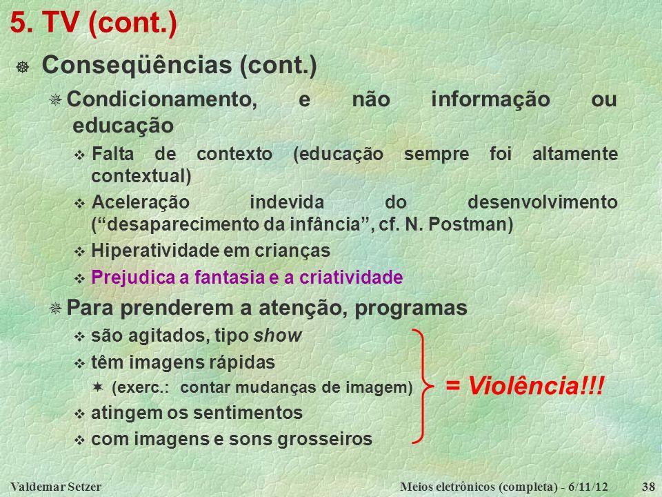 Valdemar SetzerMeios eletrônicos (completa) - 6/11/1238 5. TV (cont.)  Conseqüências (cont.)  Condicionamento, e não informação ou educação  Falta