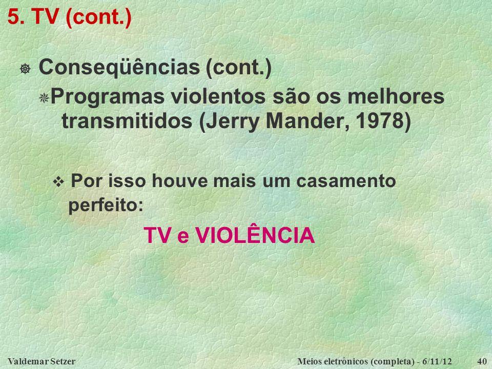 Valdemar SetzerMeios eletrônicos (completa) - 6/11/1240 5. TV (cont.)  Conseqüências (cont.)  Programas violentos são os melhores transmitidos (Jerr