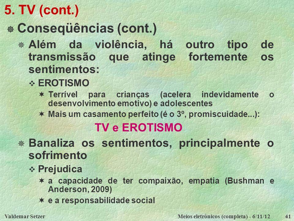 Valdemar SetzerMeios eletrônicos (completa) - 6/11/1241 5. TV (cont.)  Conseqüências (cont.)  Além da violência, há outro tipo de transmissão que at