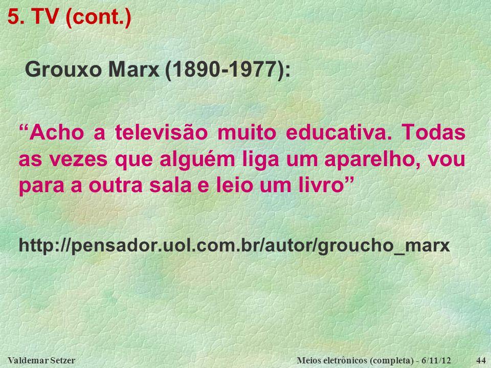 """Valdemar SetzerMeios eletrônicos (completa) - 6/11/1244 5. TV (cont.) Grouxo Marx (1890-1977): """"Acho a televisão muito educativa. Todas as vezes que a"""
