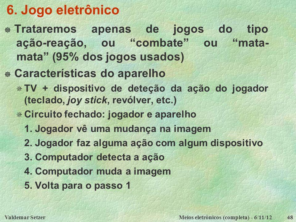 """Valdemar SetzerMeios eletrônicos (completa) - 6/11/1248 6. Jogo eletrônico  Trataremos apenas de jogos do tipo ação-reação, ou """"combate"""" ou """"mata- ma"""