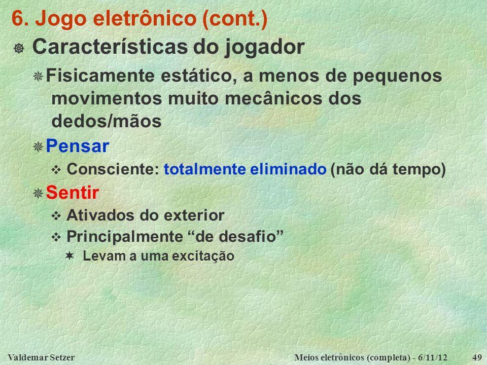 Valdemar SetzerMeios eletrônicos (completa) - 6/11/1249 6. Jogo eletrônico (cont.)  Características do jogador  Fisicamente estático, a menos de peq