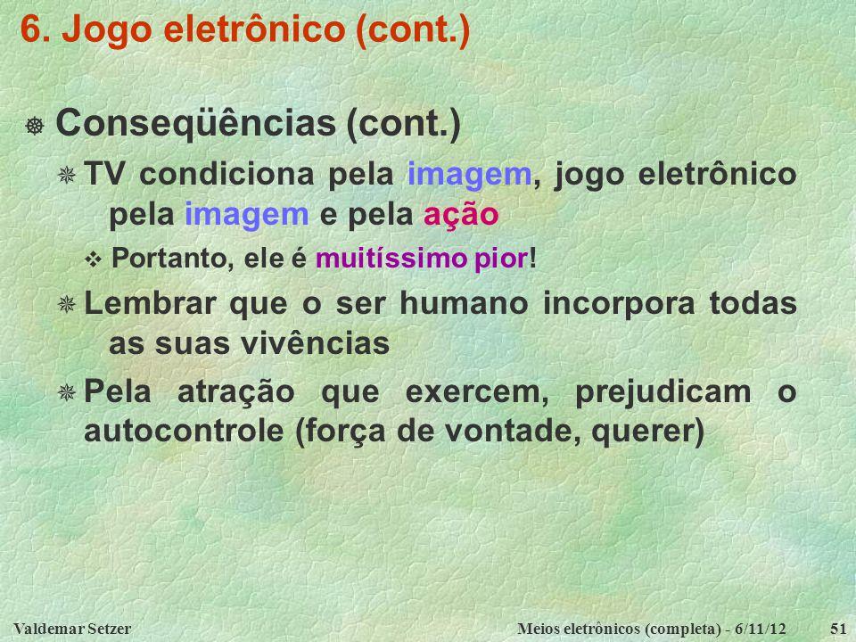 Valdemar SetzerMeios eletrônicos (completa) - 6/11/1251 6. Jogo eletrônico (cont.)  Conseqüências (cont.)  TV condiciona pela imagem, jogo eletrônic