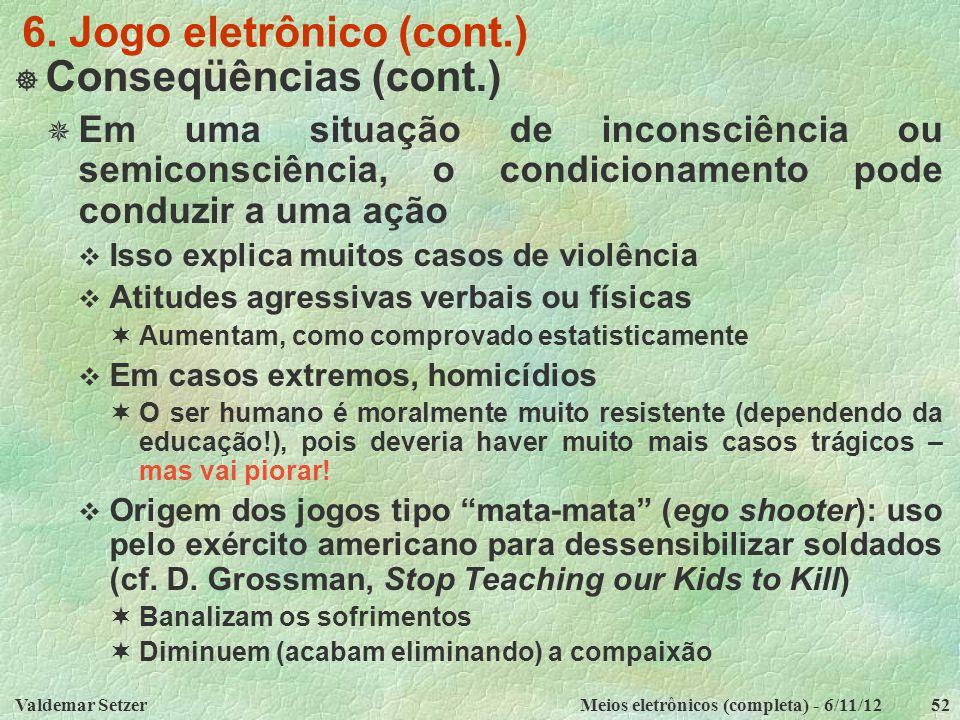 Valdemar SetzerMeios eletrônicos (completa) - 6/11/1252 6. Jogo eletrônico (cont.)  Conseqüências (cont.)  Em uma situação de inconsciência ou semic