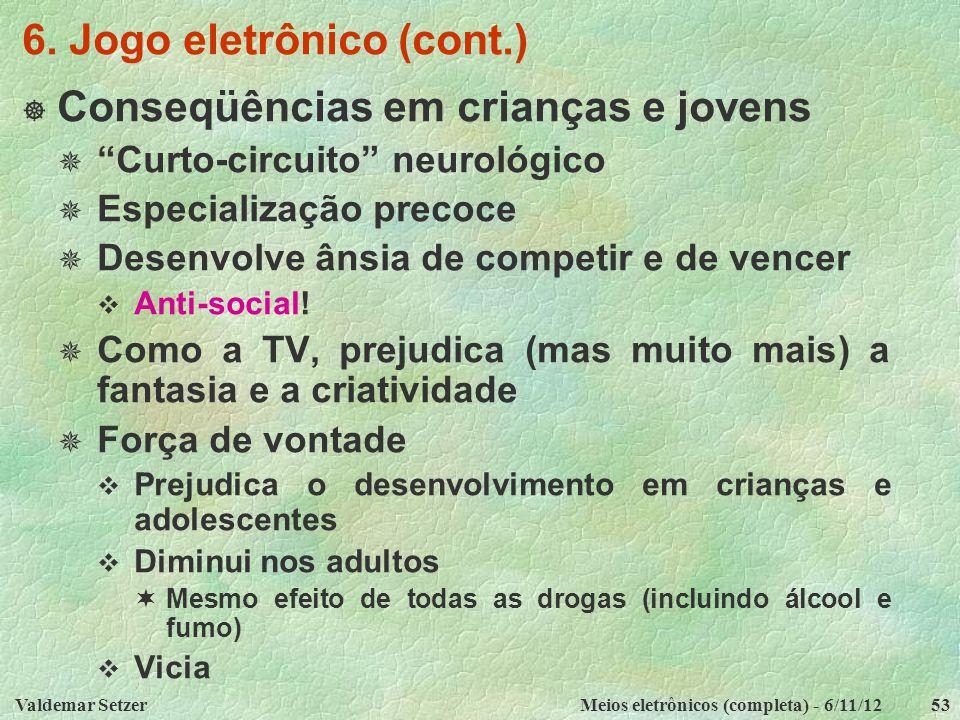 """Valdemar SetzerMeios eletrônicos (completa) - 6/11/1253 6. Jogo eletrônico (cont.)  Conseqüências em crianças e jovens  """"Curto-circuito"""" neurológico"""
