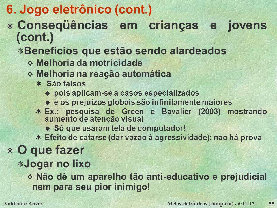 Valdemar SetzerMeios eletrônicos (completa) - 6/11/1255 6. Jogo eletrônico (cont.)  Conseqüências em crianças e jovens (cont.)  Benefícios que estão