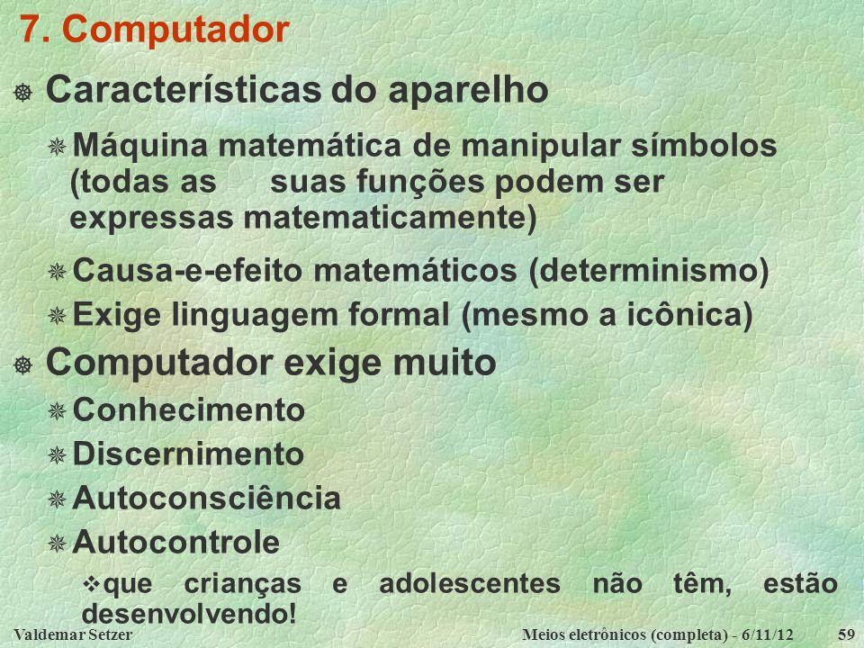 Valdemar SetzerMeios eletrônicos (completa) - 6/11/1259 7. Computador  Características do aparelho  Máquina matemática de manipular símbolos (todas