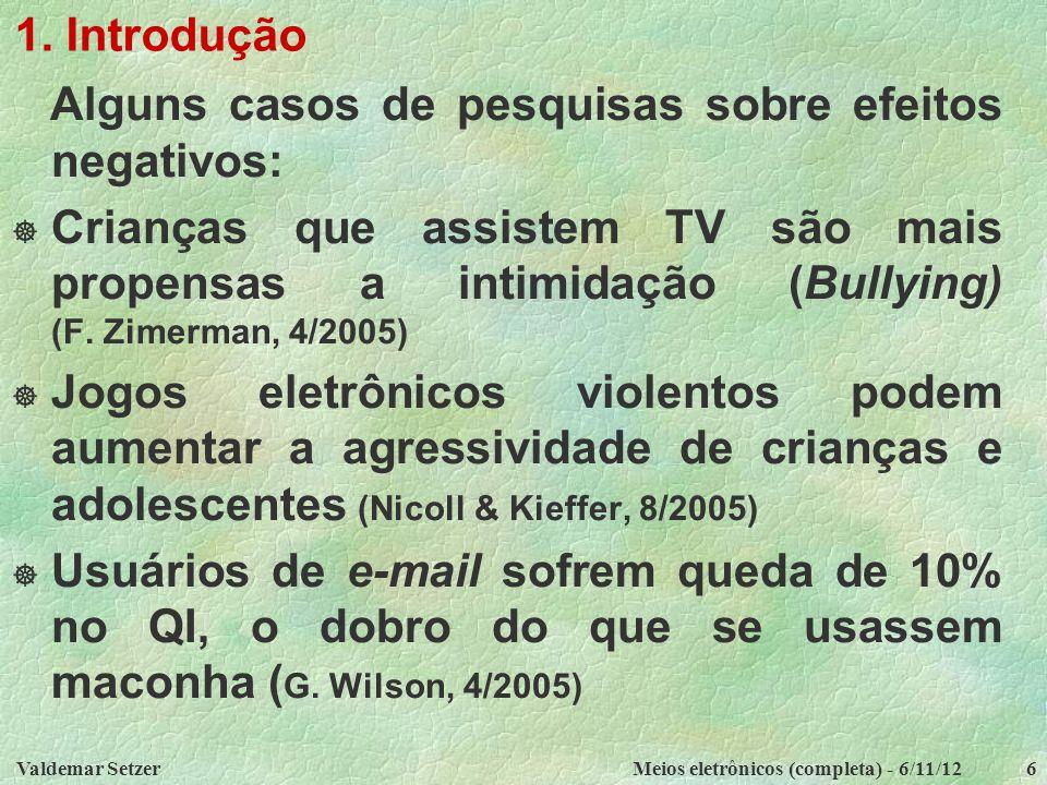 Valdemar SetzerMeios eletrônicos (completa) - 6/11/126 1. Introdução Alguns casos de pesquisas sobre efeitos negativos:  Crianças que assistem TV são