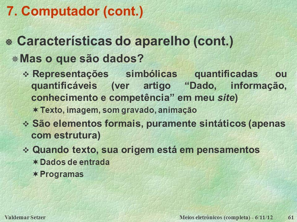 Valdemar SetzerMeios eletrônicos (completa) - 6/11/1261 7. Computador (cont.)  Características do aparelho (cont.)  Mas o que são dados?  Represent