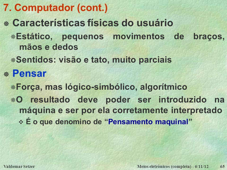 Valdemar SetzerMeios eletrônicos (completa) - 6/11/1265 7. Computador (cont.)  Características físicas do usuário  Estático, pequenos movimentos de
