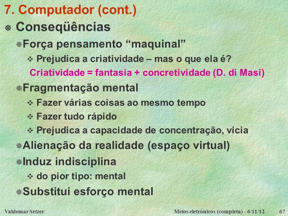 """Valdemar SetzerMeios eletrônicos (completa) - 6/11/1267 7. Computador (cont.)  Conseqüências  Força pensamento """"maquinal""""  Prejudica a criatividade"""