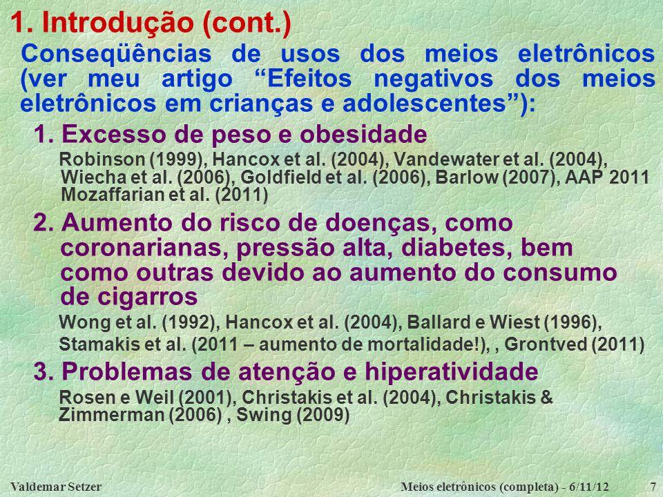 """Valdemar SetzerMeios eletrônicos (completa) - 6/11/127 1. Introdução (cont.) Conseqüências de usos dos meios eletrônicos (ver meu artigo """"Efeitos nega"""