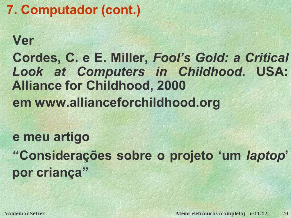 Valdemar SetzerMeios eletrônicos (completa) - 6/11/1270 7. Computador (cont.) Ver Cordes, C. e E. Miller, Fool's Gold: a Critical Look at Computers in