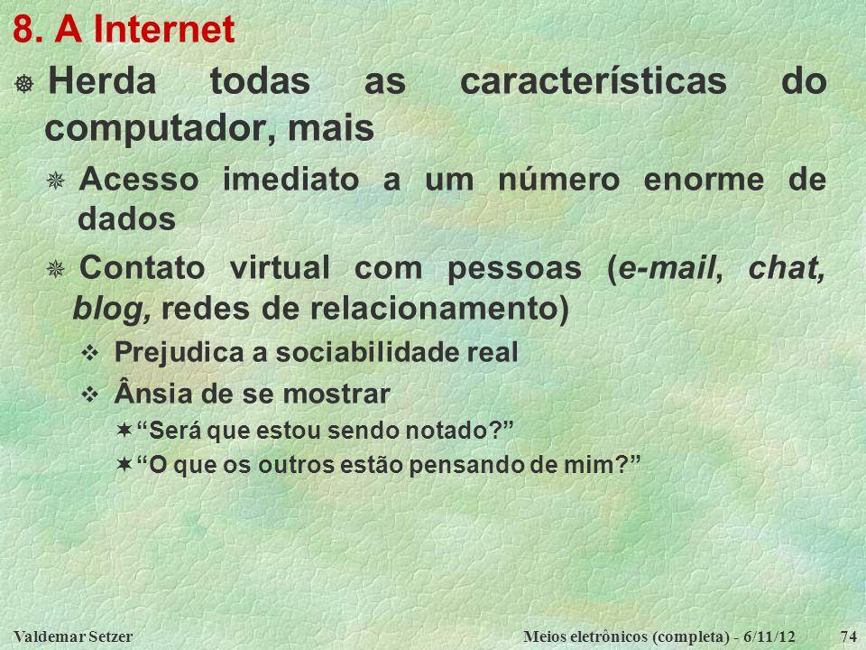 Valdemar SetzerMeios eletrônicos (completa) - 6/11/1274 8. A Internet  Herda todas as características do computador, mais  Acesso imediato a um núme