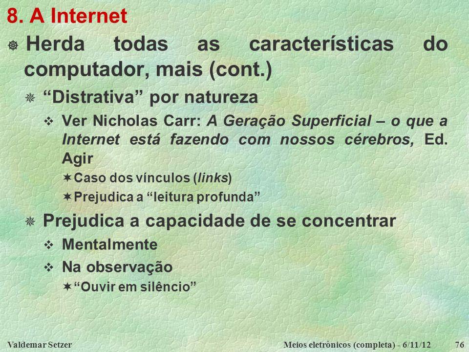 """Valdemar SetzerMeios eletrônicos (completa) - 6/11/1276 8. A Internet  Herda todas as características do computador, mais (cont.)  """"Distrativa"""" por"""