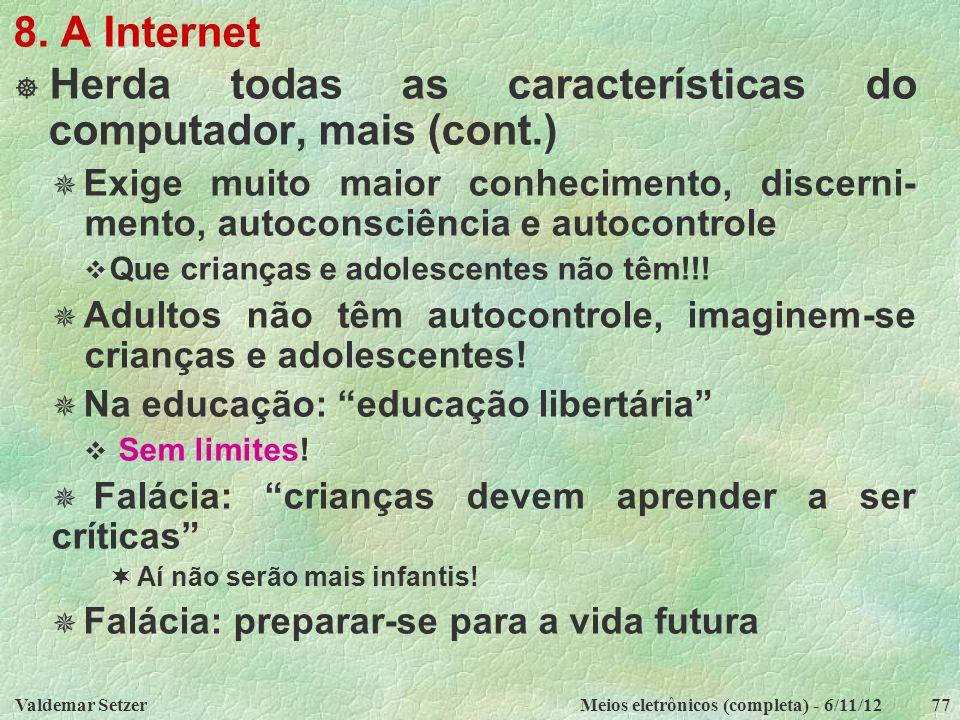 Valdemar SetzerMeios eletrônicos (completa) - 6/11/1277 8. A Internet  Herda todas as características do computador, mais (cont.)  Exige muito maior