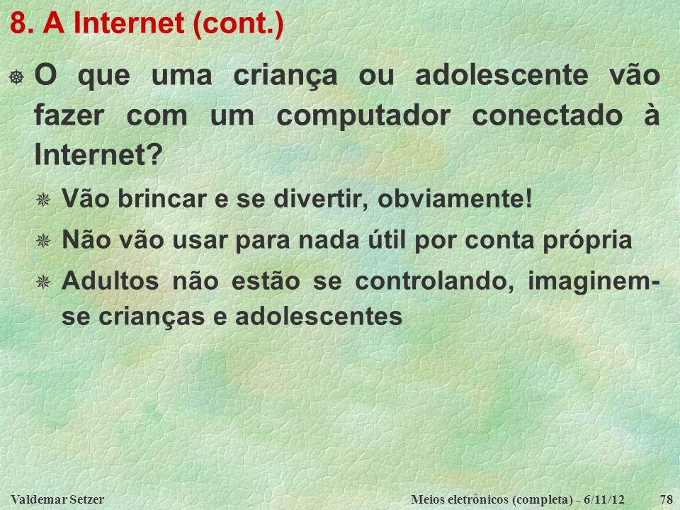 Valdemar SetzerMeios eletrônicos (completa) - 6/11/1278 8. A Internet (cont.)  O que uma criança ou adolescente vão fazer com um computador conectado