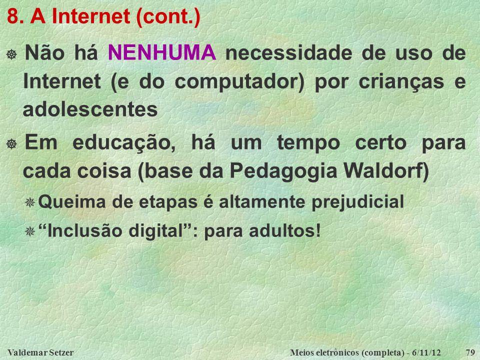 Valdemar SetzerMeios eletrônicos (completa) - 6/11/1279 8. A Internet (cont.)  Não há NENHUMA necessidade de uso de Internet (e do computador) por cr