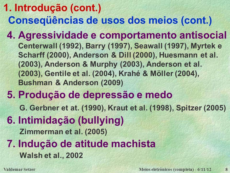 Valdemar SetzerMeios eletrônicos (completa) - 6/11/128 1. Introdução (cont.) Conseqüências de usos dos meios (cont.) 4. Agressividade e comportamento