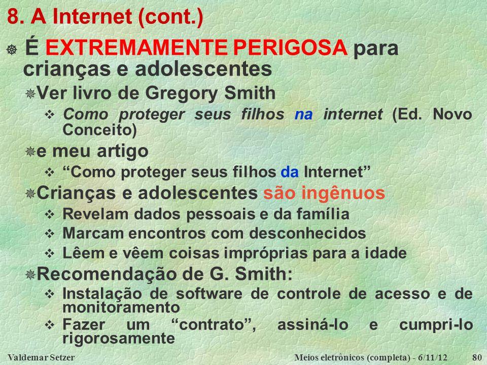 Valdemar SetzerMeios eletrônicos (completa) - 6/11/1280 8. A Internet (cont.)  É EXTREMAMENTE PERIGOSA para crianças e adolescentes  Ver livro de Gr