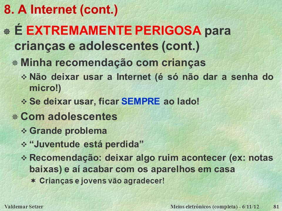 Valdemar SetzerMeios eletrônicos (completa) - 6/11/1281 8. A Internet (cont.)  É EXTREMAMENTE PERIGOSA para crianças e adolescentes (cont.)  Minha r