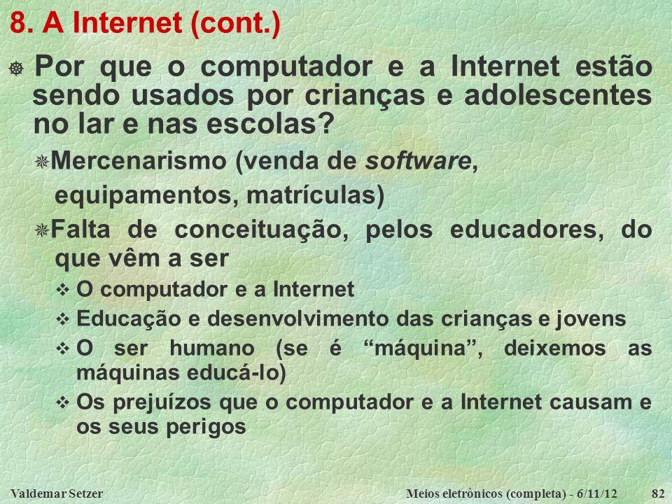 Valdemar SetzerMeios eletrônicos (completa) - 6/11/1282 8. A Internet (cont.)  Por que o computador e a Internet estão sendo usados por crianças e ad